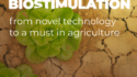 Biostimulation, from novel technology to a must in agriculture